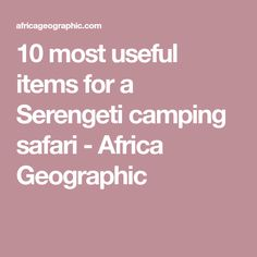 10 most useful items for a Serengeti camping safari - Africa Geographic