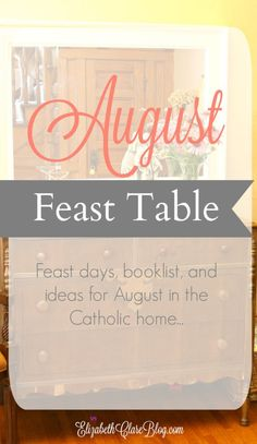 How to simply celebrate the Catholic liturgical year in the home or domestic church using a feast table.  Book ideas and list, feast days, and other ideas for August.