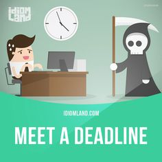"""Meet a deadline"" means ""to finish something by a specific time or date"". Example: That report was really difficult to write so I'm pleased to say that I met the deadline just in time!"