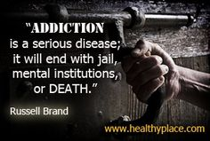 Addiction quote by Russell Brand - Addictions is a serious disease; it will end with jail, mental institutions, or death.