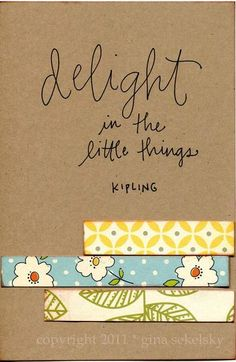 """A quote from Kipling """"Delight in the little things"""". By creating delight in the little things the whole experience can be more satisfying."""