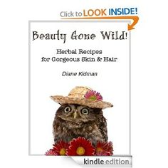 http://DianeKidman.com  Second in the Herbs Gone Wild series, Beauty gone wild teaches you everything from how to make your own moisturizer to how to use tea rinse for your hair. And it has a cute owl on the cover. Bonus.