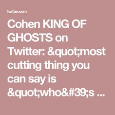 "Cohen KING OF GHOSTS on Twitter: ""most cutting thing you can say is ""who's this clown?"" because it implies they're a) a clown & b) not even one of the better-known clowns"""