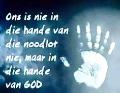 Ons is in die hande van God Bible Quotes, Bible Verses, Godly Quotes, Encouraging Verses, Pictures Of Jesus Christ, Afrikaanse Quotes, Uplifting Words, Love The Lord, Affirmation Quotes