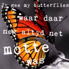 Jy gee my butterflies waar daar nog altyd net motte was - Afrikaans