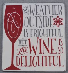 """HAND CRAFTED RUSTIC HAND PAINTED """"""""THE WEATHER OUTSIDE IS FRIGHTFUL BUT THE WINE IS SO DELIGHTFUL"""""""" WOOD SIGN. All of my signs are hand painted and distressed then sealed to protect the finish. I use"""