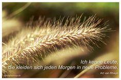 Mein Papa sagt...  Ich kenne Leute, die kleiden sich jeden Morgen in neue Probleme. Art van Rheyn   #Zitate #deutsch #quotes      Weisheiten & Zitate TÄGLICH NEU auf www.MeinPapasagt.de