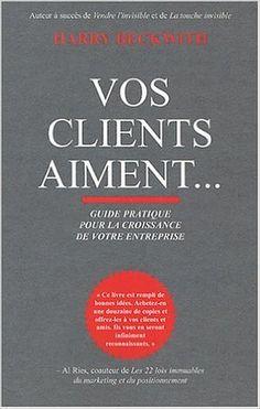 Vos Clients Aiment : Guide pratique pour la croissance de votre entreprise: Amazon.com: Books