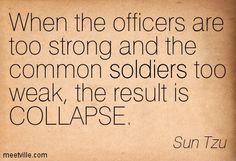 """Quote from Sun Tzu """"The Art of War"""" / Frase de Sun Tzu, autor d'A Arte da Guerra (visite/visit http://www.suntzulives.com):   """"Quando os oficiais são muito fortes e os soldados, muito fracos, o resultado é o colapso"""" / """"When the officers are too strong and the common soldiers too weak, lhe result is collapse"""""""