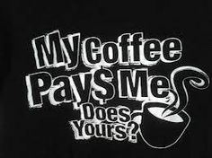 My Coffee Pays me! Does Yours?