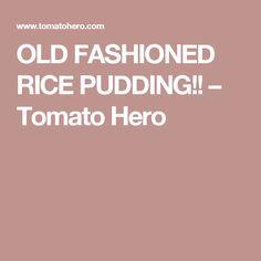 OLD FASHIONED RICE PUDDING!! – Tomato Hero