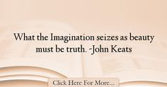 The most popular John Keats Quotes About Truth - 71078 : What the imagination seizes as beauty must be truth. Citation Architecture, Architecture Quotes, Citations Jim Rohn, Truth Quotes, Best Quotes, John Keats Quotes, Aldous Huxley Quotes, Jim Rohn Quotes, Imagination Quotes