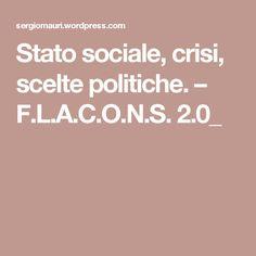 Stato sociale, crisi, scelte politiche. – F.L.A.C.O.N.S. 2.0_