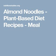 Almond Noodles - Plant-Based Diet Recipes - Meal