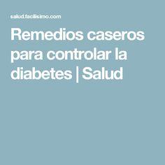 Remedios caseros para controlar la diabetes   Salud