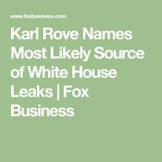Karl Rove Names Most Likely Source of White House Leaks | Fox Business