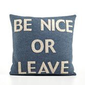 "Found it at AllModern - ""Be Nice or Leave"" Decorative Pillow - available in 16"" x 16"" size and 20"" x 20"" size.  Made of felt that comes using 100% recycled plastic PET containers."
