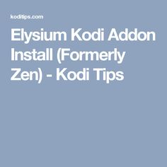 Elysium Kodi Addon Install (Formerly Zen) - Kodi Tips