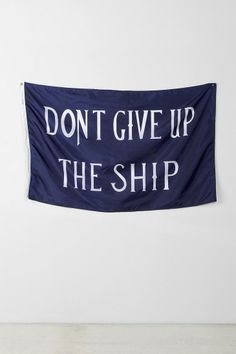 #Inspiration | Don't Give Up The Ship Flag. So need this for when the course gets rough and I feel like I'm sinking....