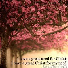 I have a great need for Christ.....