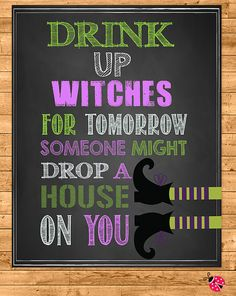 "Adorable Halloween Printable - A sign that says ""Drink Up Witches, for Tomorrow Someone Might Drop a House on You!"" Perfect for your favorite witch! Only $2 at Party Printables USA."