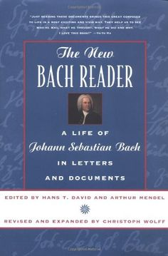 The New Bach Reader: A Life of Johann Sebastian Bach in Letters and Documents