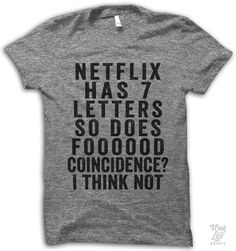 netflix has seven letters, so does foooood... coincidence? I think not!