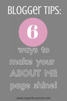 A post about 6 ways to make your ABOUT ME page shine on your blog.  #aboutme #blog #bloggertips   http://superbusymum.net/blogger-tips-6-ways-to-make-your-about-me-page-shine/