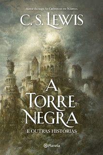 SEMPRE ROMÂNTICA!!: A Torre Negra - C. S. Lewis, por Koudan