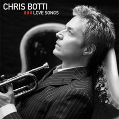 Chris Botti .. Soft & Sweet