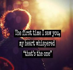 """""""The first time I saw you, my heart whispered, 'that's the one'"""" #lovequotes"""