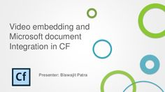 Video Embedding and Microsoft Document Integration in ColdFusion by Mindfire Solutions via slideshare