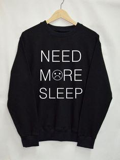 Need more sleep Shirt Sweatshirt Clothing Sweater Top Tumblr Fashion Funny Text Slogan Dope Jumper tee