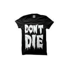 Don't Die (Black) (€25) ❤ liked on Polyvore featuring tops, t-shirts, shirts, tees, tee-shirt, sober is sexy, shirt tops and t shirt