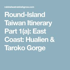 12 days taiwan travel guide itinerary to explore the island round island taiwan itinerary part 1a east coast hualien sciox Choice Image