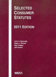 Selected Consumer Statutes, 2011 by John A. Spanogle Jr.. $40.95. Publisher: West; 2011 edition (August 15, 2011). Edition - 2011. Publication: August 15, 2011. This statutory supplement is the most up-to-date statutory collection available for use in a consumer protection course or for practicing attorneys.                                                         Show more                               Show less