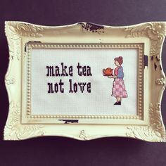 Make tea, not love. Finished and framed cross stitch. by Haft4Life on Etsy https://www.etsy.com/listing/289217205/make-tea-not-love-finished-and-framed