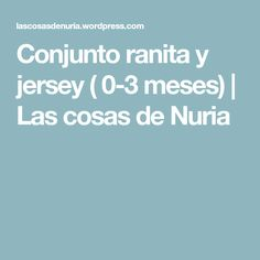 Conjunto ranita y jersey ( 0-3 meses) | Las cosas de Nuria