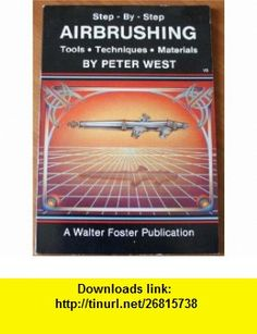 Step By Step Airbrushing Tools - Techniques - Materials Peter West ,   ,  , ASIN: B000HD9EMA , tutorials , pdf , ebook , torrent , downloads , rapidshare , filesonic , hotfile , megaupload , fileserve