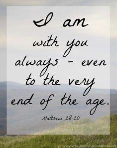 I am with you always... Matthew 28:20
