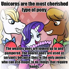 No wonder I adore unicorns so much, yet like ponies a little bit less. Let's keep it real folks; unicorns have class.