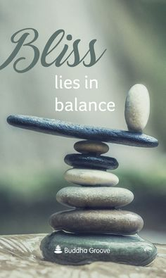 Inspiration for Bliss: Bliss lies in balance