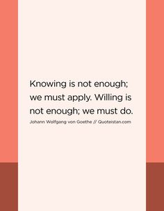 Knowing is not enough; we must apply. Word Line, Knowledge Quotes, Wonder Quotes, Interesting Quotes, Mother Teresa, Albert Einstein, Enough Is Enough, Confessions, Forgiveness