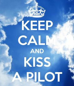 Google Image Result for http://sd.keepcalm-o-matic.co.uk/i/keep-calm-and-kiss-a-pilot.png