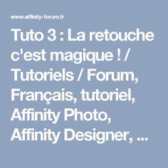 Tuto 3 : La retouche c'est magique ! / Tutoriels / Forum, Français, tutoriel, Affinity Photo, Affinity Designer, Affinity Publisher, français, tuto