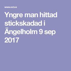 Yngre man hittad stickskadad i Ängelholm 9 sep 2017