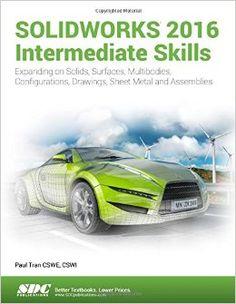 SolidWorks 2016: intermediate skills : intermediate level tutorials