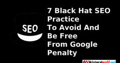 7 Black Hat SEO Practice To Avoid And Be Free From Google Penalty