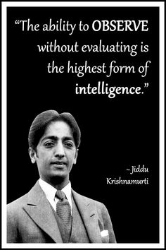 """Jiddu Krishnamurti Quote: """"The ability to observe without evaluating is the highest form of intelligence. Wise Quotes, Daily Quotes, Great Quotes, Words Quotes, Motivational Quotes, Inspirational Quotes, Wisdom Sayings, J Krishnamurti Quotes, Jiddu Krishnamurti"""