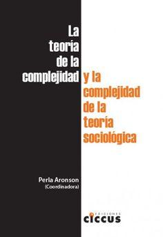 Perla Aronson (Autora) / La teoría de la complejidad y la complejidad de la teoría sociológica